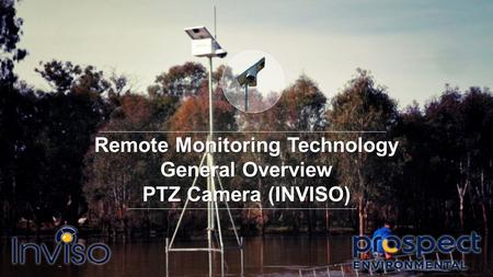 Remote Monitoring Technology General Overview PTZ Camera (INVISO)