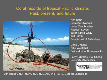 Coral records of tropical Pacific climate: Past, present, and future Kim Cobb Intan Suci Nurhati Laura Zaunbrecher Hussein Sayani Julien Emile-Geay Jud.