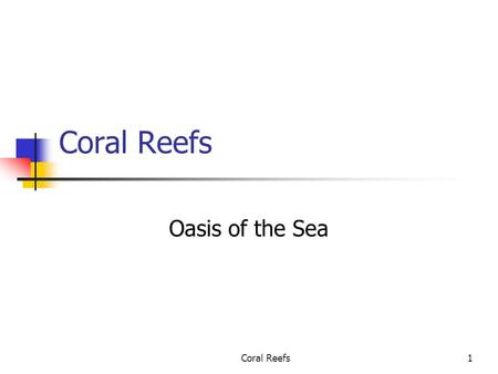 Coral Reefs1 Oasis of the Sea. Coral Reefs2 Why are coral reefs unique?