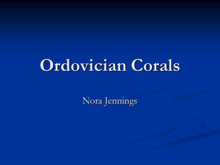 Ordovician Corals Nora Jennings. History of coral Corals are also known as Cnidarian phylum and are found exclusively in aquatic environments Corals are.