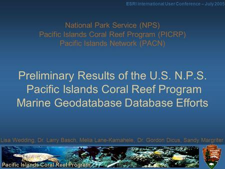 Pacific Islands Coral Reef Program ESRI International User Conference – July 2005 National Park Service (NPS) Pacific Islands Coral Reef Program (PICRP)