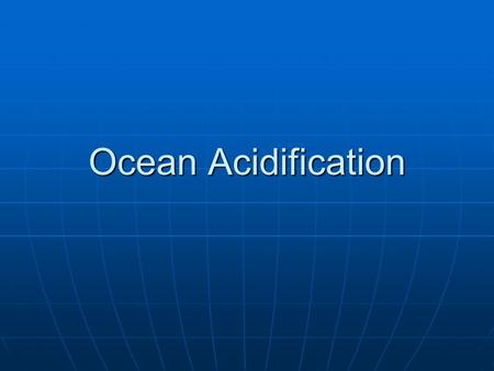Ocean Acidification. Just some facts CO 2 concentrations: preindustrial 280 ppmv 2007 385 ppmv (40% increase) CO 2 concentrations: preindustrial 280 ppmv.
