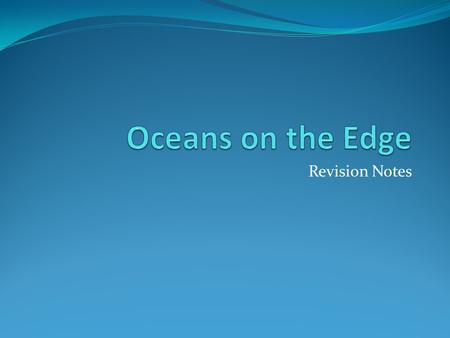 Revision Notes. What you need to know 1. Threats to the ocean 2. Ecosystem change 3. Increasing exploitation 4. Sustainable management.