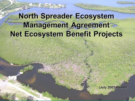 North Spreader Ecosystem Management Agreement Net Ecosystem Benefit Projects (July 2007 Photo)