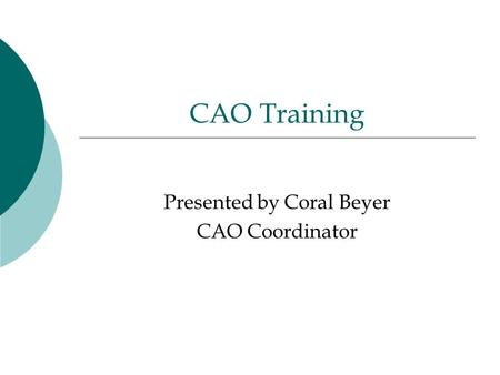 CAO Training Presented by Coral Beyer CAO Coordinator.