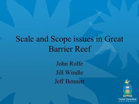 Scale and Scope issues in Great Barrier Reef John Rolfe Jill Windle Jeff Bennett.