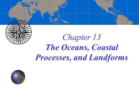 Chapter 13 The Oceans, Coastal Processes, and Landforms.