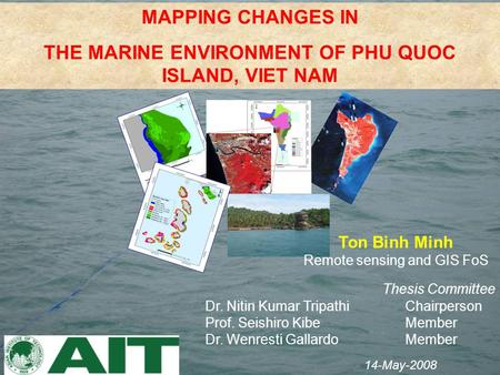 Thesis Committee Dr. Nitin Kumar TripathiChairperson Prof. Seishiro KibeMember Dr. Wenresti GallardoMember 14-May-2008 MAPPING CHANGES IN THE MARINE ENVIRONMENT.