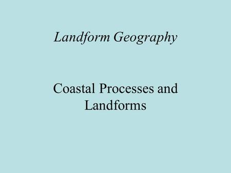 Landform Geography Coastal Processes and Landforms.