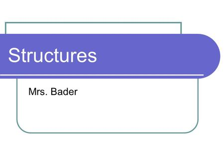 Structures Mrs. Bader. Definition Slide Structure - an arrangement of parts.