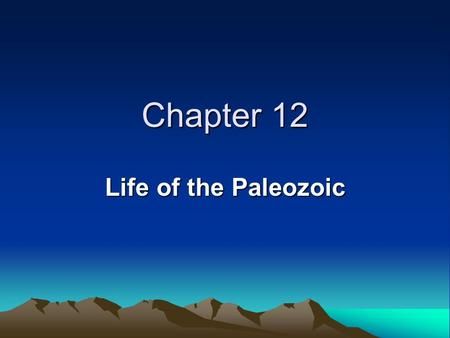 Chapter 12 Life of the Paleozoic. Paleozoic overview.