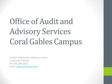 Office of Audit and Advisory Services Coral Gables Campus Contact Information: Marina L. Garcia University of Miami Tel: 305-284-2605