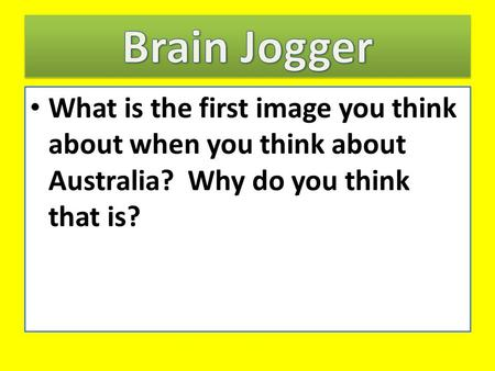 What is the first image you think about when you think about Australia? Why do you think that is?
