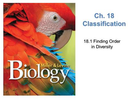 Lesson Overview Lesson Overview Finding Order in Diversity Ch. 18 Classification 18.1 Finding Order in Diversity.
