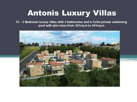 Antonis Luxury Villas 15 – 3 Bedroom luxury villas with 3 bathrooms and a 7x3m private swimming pool with plot sizes from 321sq.m to 341sq.m.