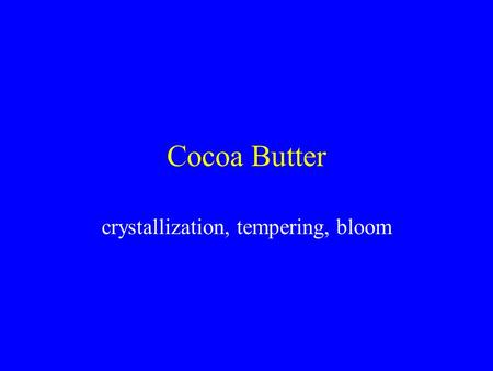 Cocoa Butter crystallization, tempering, bloom. Plan Lipid structure, crystallization & polymorphism Tempering theory & practice Bloom.