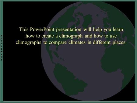 This PowerPoint presentation will help you learn how to create a climograph and how to use climographs to compare climates in different places.