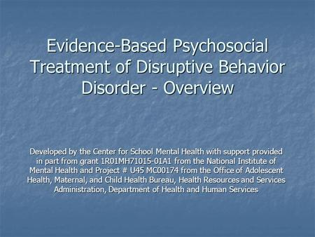 Evidence-Based Psychosocial Treatment of Disruptive Behavior Disorder - Overview Developed by the Center for School Mental Health with support provided.