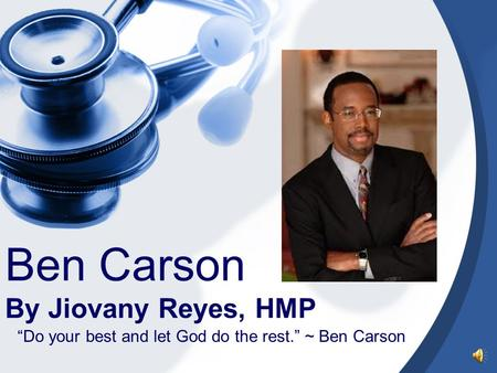 "Ben Carson By Jiovany Reyes, HMP ""Do your best and let God do the rest."" ~ Ben Carson."