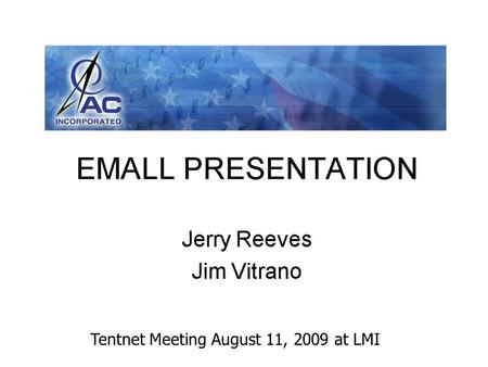 Tentnet Meeting August 11, 2009 at LMI. Meeting with the Emall Team August 4thPhase I topics of discussion were: Navigation Folder Tree Placement of the.