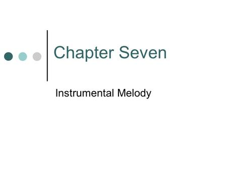 "Chapter Seven Instrumental Melody. Melodic Styles Vocal Melody Usually conjunct Motion Limited range Instrumental Melody Often disjunct motion ""Idiomatic"""