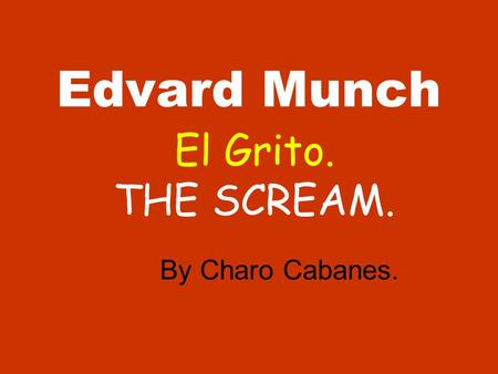 Edvard Munch El Grito. THE SCREAM. By Charo Cabanes.