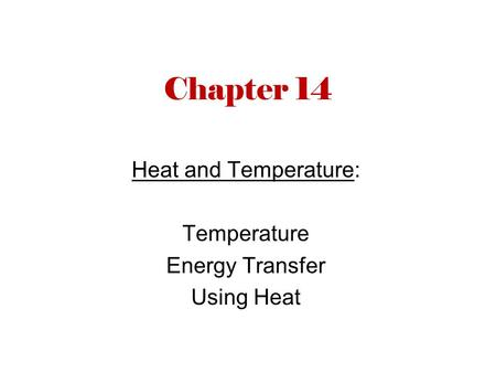 Chapter 14 Heat and Temperature: Temperature Energy Transfer Using Heat.