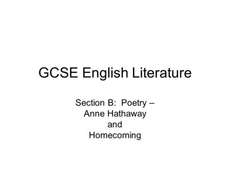 GCSE English Literature Section B: Poetry – Anne Hathaway and Homecoming.