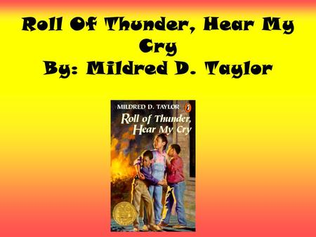 Roll Of Thunder, Hear My Cry By: Mildred D. Taylor.