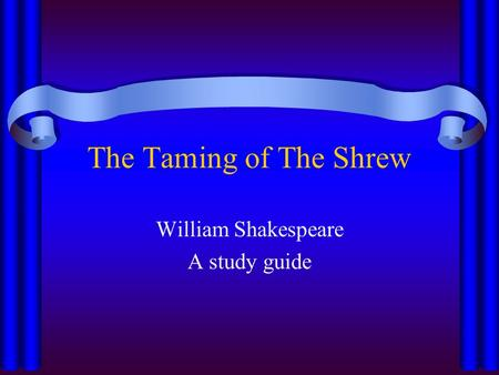 a plot analysis of the taming of the shrew by william shakespeare The main plot in the taming of the shrew is the taming plot which centres on  petruchio  shakespeare could have drawn on a plethora of popular literature  and  was most probably familiar with all of these variations on the popular  theme.