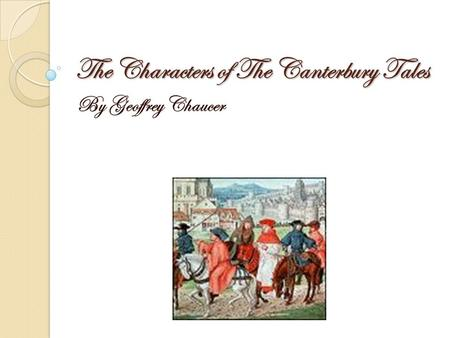 The Characters of The Canterbury Tales By Geoffrey Chaucer.
