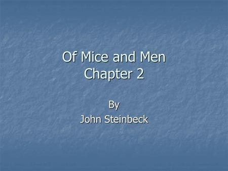 Of Mice and Men Chapter 2 By John Steinbeck.