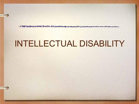 "INTELLECTUAL DISABILITY. ELIGIBILITY CRITERIA Intellectual Disabilities (InD) ""Significantly sub-average general intellectual functioning, existing concurrently."