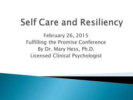 February 26, 2015 Fulfilling the Promise Conference By Dr. Mary Hess, Ph.D. Licensed Clinical Psychologist.