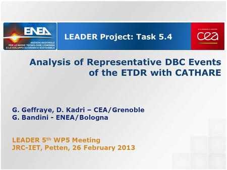 LEADER Project: Task 5.4 Analysis of Representative DBC Events of the ETDR with CATHARE G. Geffraye, D. Kadri – CEA/Grenoble G. Bandini - ENEA/Bologna.