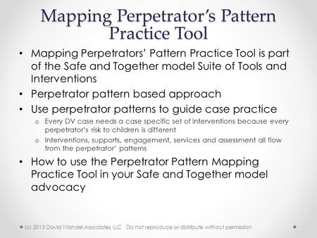 Mapping Perpetrator's Pattern Practice Tool Mapping Perpetrators' Pattern Practice Tool is part of the Safe and Together model Suite of Tools and Interventions.