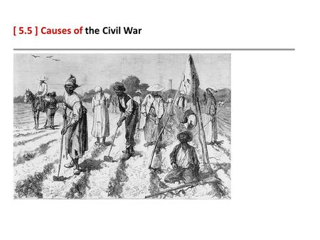 [ 5.5 ] Causes of the Civil War. Learning Objectives Explain how slavery was one reason that Texas became involved in the Civil War. Explain how issues.