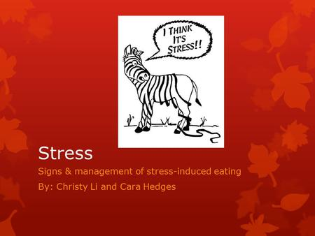 Stress Signs & management of stress-induced eating By: Christy Li and Cara Hedges.