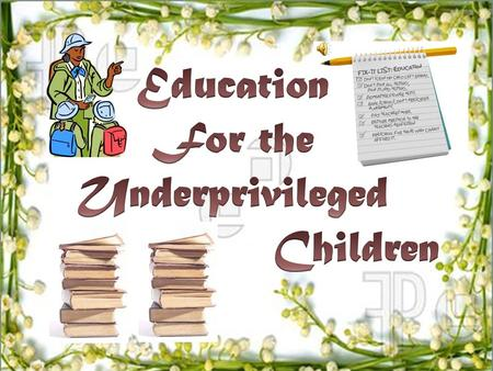Education For the Underprivileged Children.