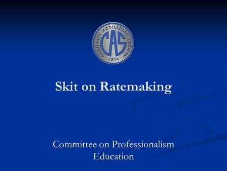 Skit on Ratemaking Committee on Professionalism Education.
