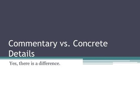 Commentary vs. Concrete Details Yes, there is a difference.