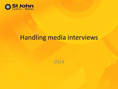 Handling media interviews 2014. Aims of the session Understanding broadcast media Preparing for the interview Dos and don'ts of the interview Practical.