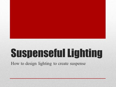 Suspenseful Lighting How to design lighting to create suspense.