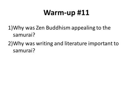 Warm-up #11 1)Why was Zen Buddhism appealing to the samurai? 2)Why was writing and literature important to samurai?