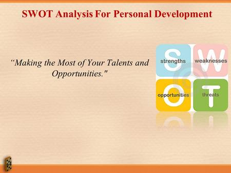 "SWOT Analysis For Personal Development ""Making the Most of Your Talents and Opportunities."