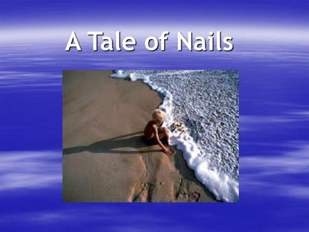 A Tale of Nails.