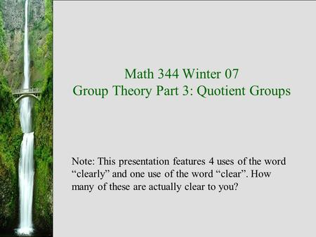 Math 344 Winter 07 Group Theory Part 3: Quotient Groups