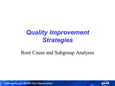 Quality Improvement Strategies Root Cause and Subgroup Analyses.