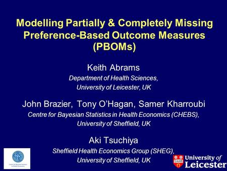 Modelling Partially & Completely Missing Preference-Based Outcome Measures (PBOMs) Keith Abrams Department of Health Sciences, University of Leicester,