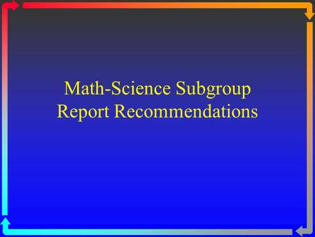Math-Science Subgroup Report Recommendations. APEC Context Members are keenly interested in collaborating to learn from each other how to provide 21 st.